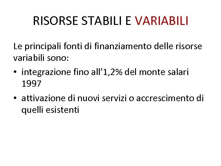 RISORSE STABILI E VARIABILI Le principali fonti di finanziamento delle risorse variabili sono: •