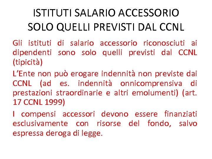 ISTITUTI SALARIO ACCESSORIO SOLO QUELLI PREVISTI DAL CCNL Gli istituti di salario accessorio riconosciuti