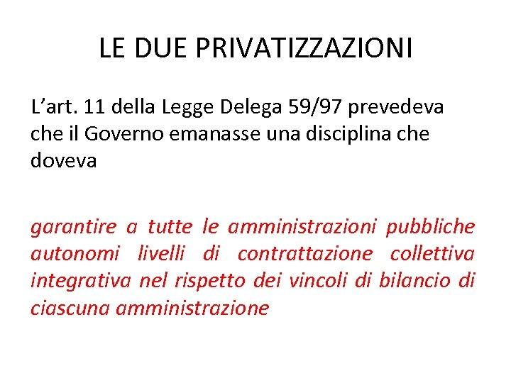 LE DUE PRIVATIZZAZIONI L'art. 11 della Legge Delega 59/97 prevedeva che il Governo emanasse