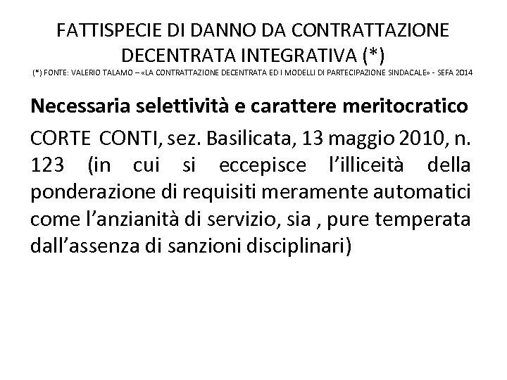 FATTISPECIE DI DANNO DA CONTRATTAZIONE DECENTRATA INTEGRATIVA (*) FONTE: VALERIO TALAMO – «LA CONTRATTAZIONE
