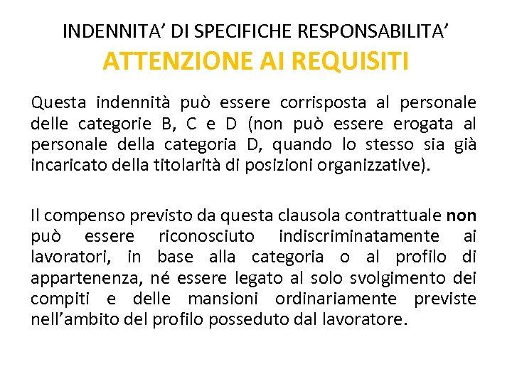 INDENNITA' DI SPECIFICHE RESPONSABILITA' ATTENZIONE AI REQUISITI Questa indennità può essere corrisposta al personale