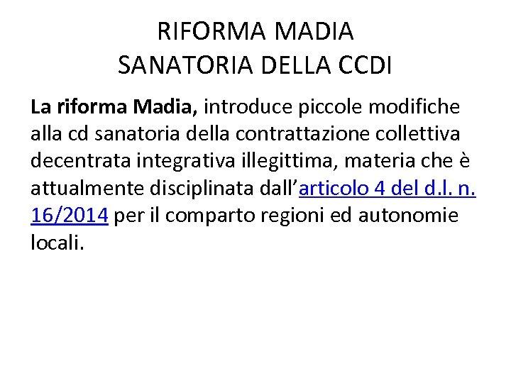 RIFORMA MADIA SANATORIA DELLA CCDI La riforma Madia, introduce piccole modifiche alla cd sanatoria