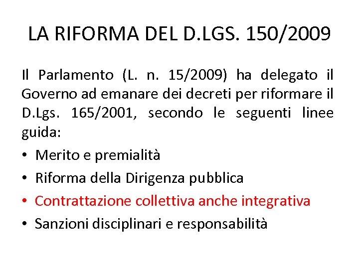 LA RIFORMA DEL D. LGS. 150/2009 Il Parlamento (L. n. 15/2009) ha delegato il