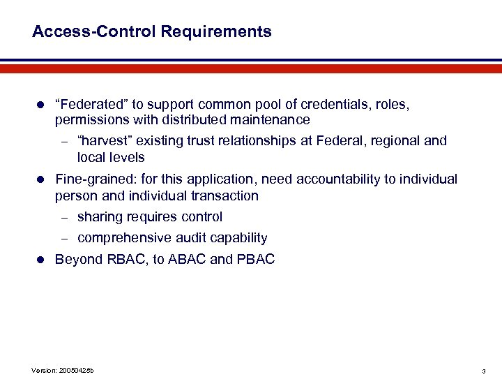 """Access-Control Requirements l """"Federated"""" to support common pool of credentials, roles, permissions with distributed"""