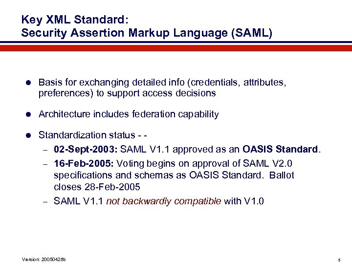 Key XML Standard: Security Assertion Markup Language (SAML) l Basis for exchanging detailed info