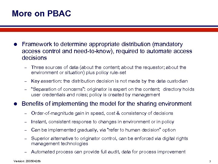 More on PBAC l Framework to determine appropriate distribution (mandatory access control and need-to-know),