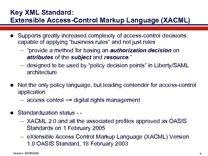 Key XML Standard: Extensible Access-Control Markup Language (XACML) l Supports greatly increased complexity of