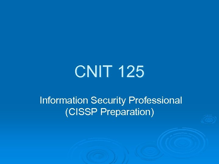 CNIT 125 Information Security Professional (CISSP Preparation)