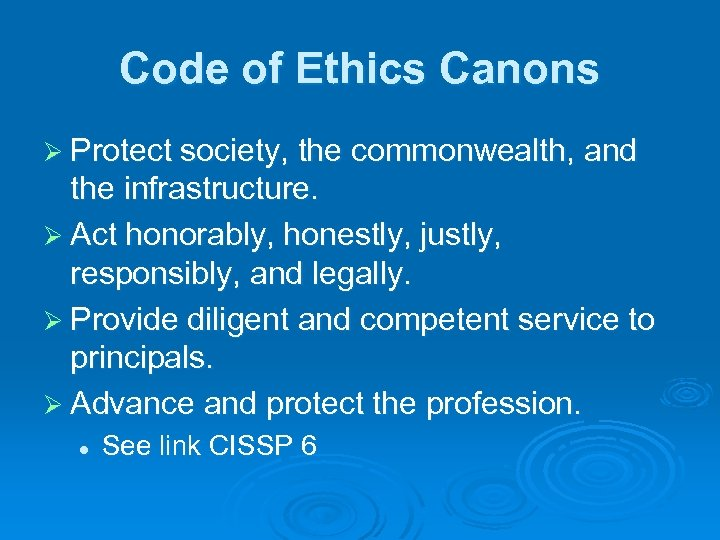 Code of Ethics Canons Ø Protect society, the commonwealth, and the infrastructure. Ø Act