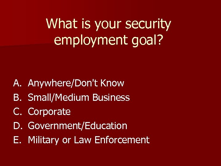 What is your security employment goal? A. B. C. D. E. Anywhere/Don't Know Small/Medium