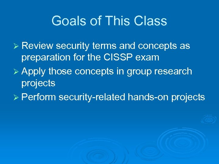 Goals of This Class Ø Review security terms and concepts as preparation for the
