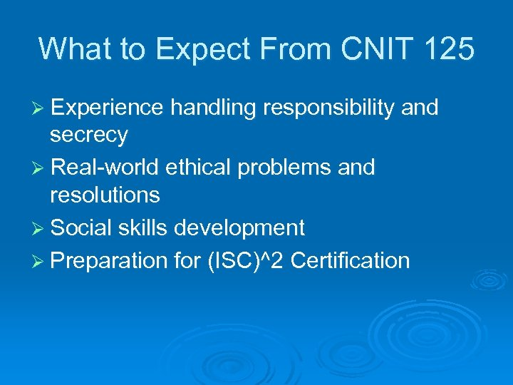 What to Expect From CNIT 125 Ø Experience handling responsibility and secrecy Ø Real-world
