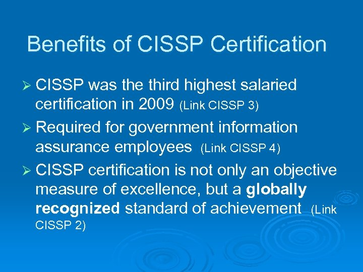 Benefits of CISSP Certification Ø CISSP was the third highest salaried certification in 2009