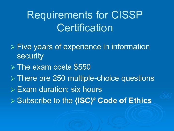 Requirements for CISSP Certification Ø Five years of experience in information security Ø The