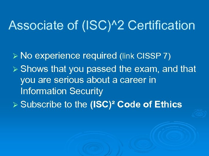 Associate of (ISC)^2 Certification Ø No experience required (link CISSP 7) Ø Shows that