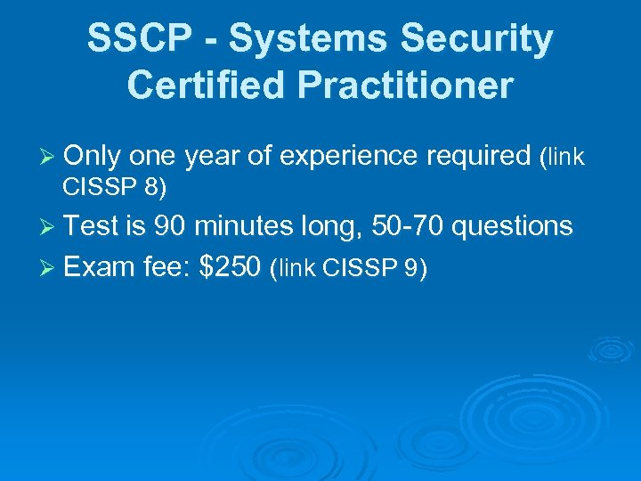 SSCP - Systems Security Certified Practitioner Ø Only one year of experience required (link