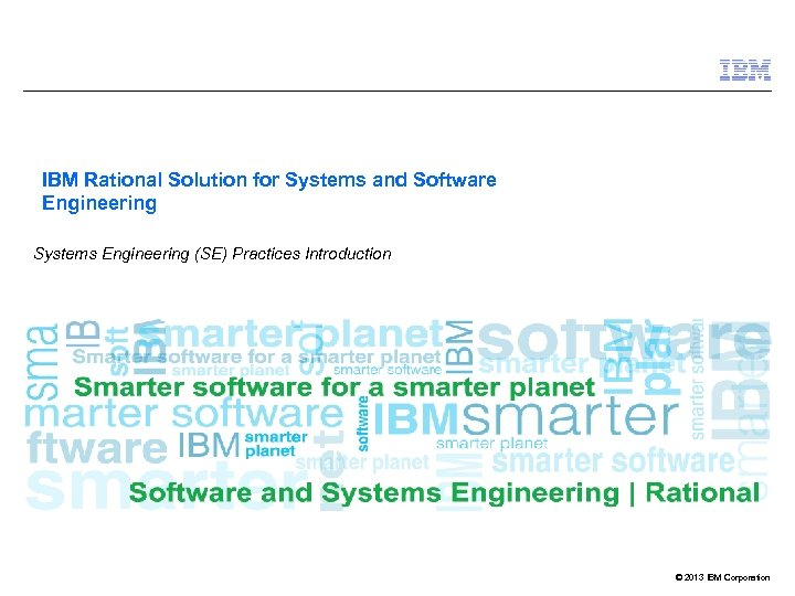 IBM Rational Solution for Systems and Software Engineering Systems Engineering (SE) Practices Introduction ©