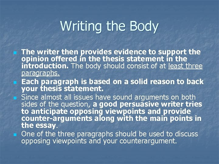 Writing the Body n n The writer then provides evidence to support the opinion