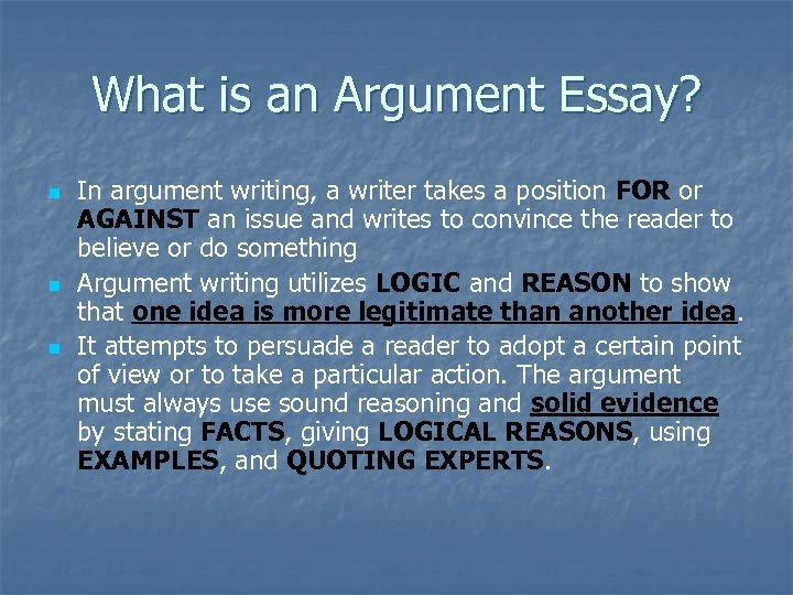 What is an Argument Essay? n n n In argument writing, a writer takes
