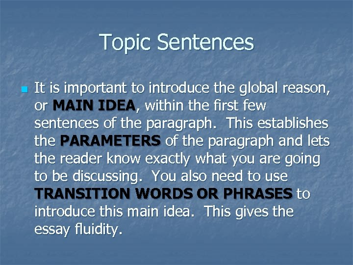 Topic Sentences n It is important to introduce the global reason, or MAIN IDEA,