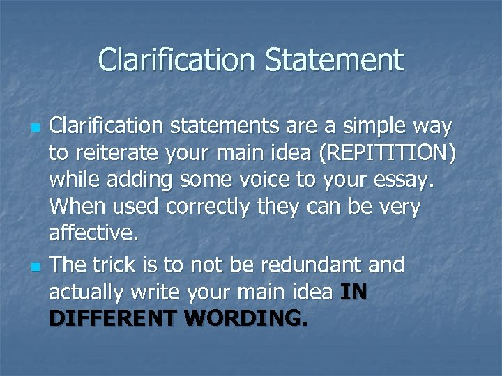 Clarification Statement n n Clarification statements are a simple way to reiterate your main