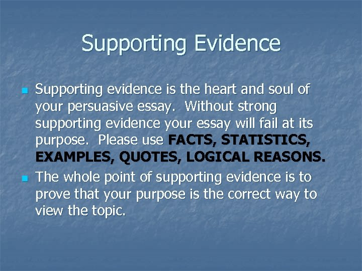 Supporting Evidence n n Supporting evidence is the heart and soul of your persuasive