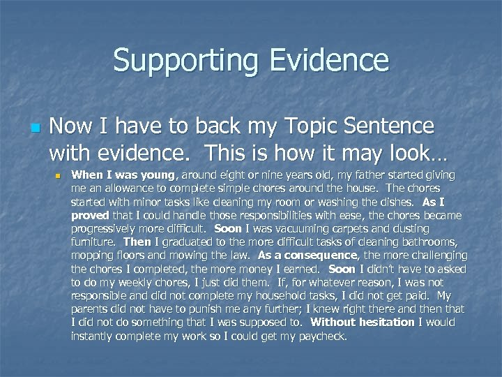 Supporting Evidence n Now I have to back my Topic Sentence with evidence. This