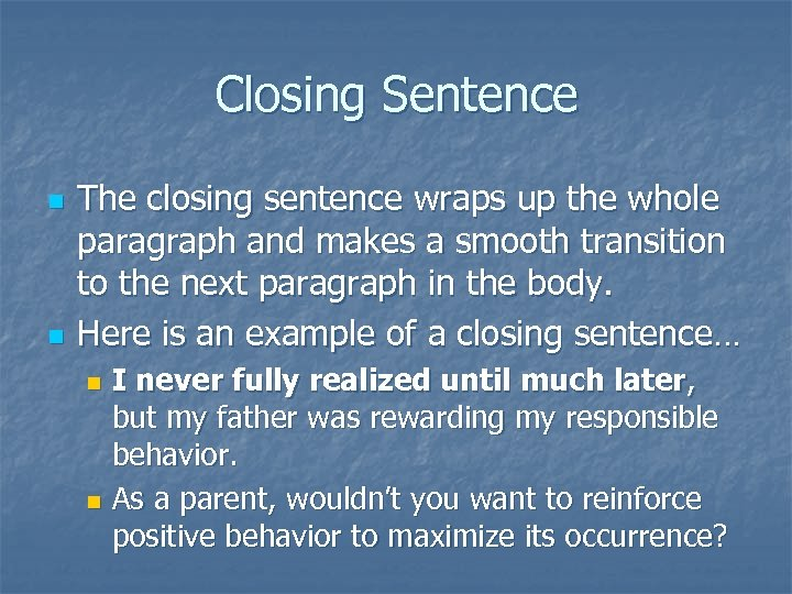 Closing Sentence n n The closing sentence wraps up the whole paragraph and makes