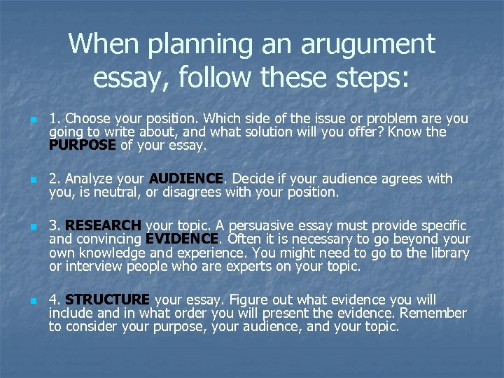 When planning an arugument essay, follow these steps: n n 1. Choose your position.