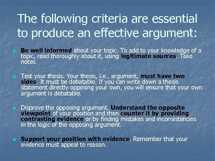 The following criteria are essential to produce an effective argument: n n Be well