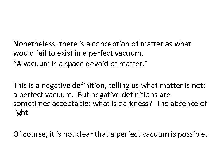 Nonetheless, there is a conception of matter as what would fail to exist in