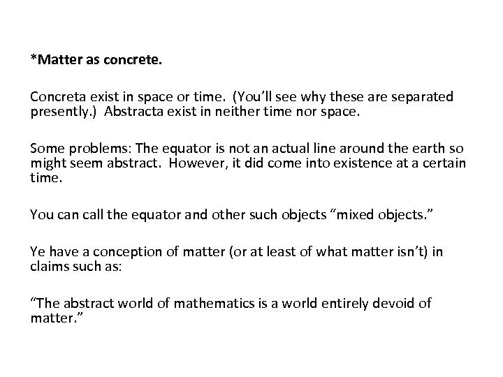 *Matter as concrete. Concreta exist in space or time. (You'll see why these are