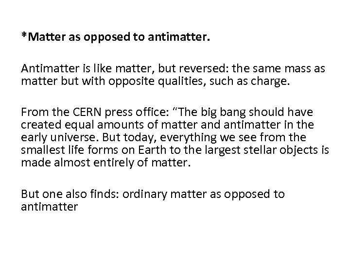 *Matter as opposed to antimatter. Antimatter is like matter, but reversed: the same mass