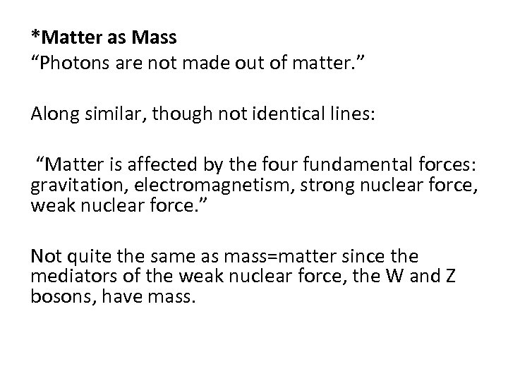 """*Matter as Mass """"Photons are not made out of matter. """" Along similar, though"""