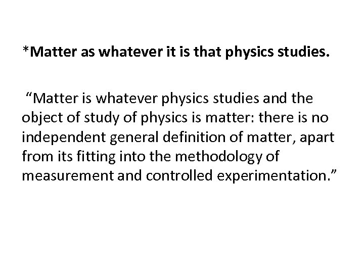 """*Matter as whatever it is that physics studies. """"Matter is whatever physics studies and"""