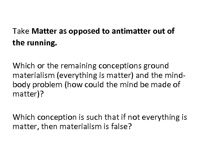 Take Matter as opposed to antimatter out of the running. Which or the remaining