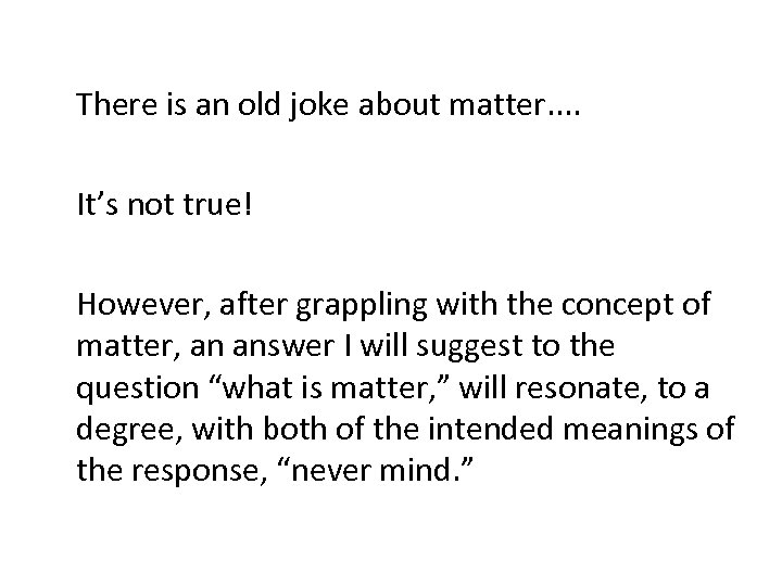 There is an old joke about matter. . It's not true! However, after grappling