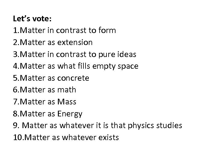 Let's vote: 1. Matter in contrast to form 2. Matter as extension 3. Matter