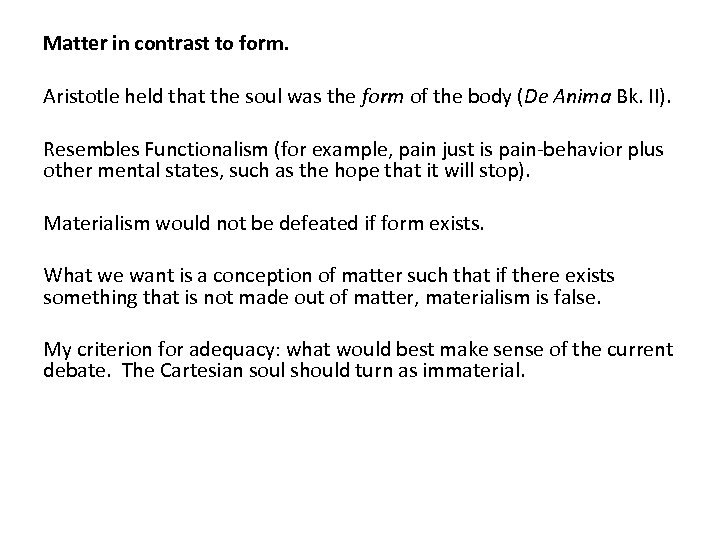 Matter in contrast to form. Aristotle held that the soul was the form of