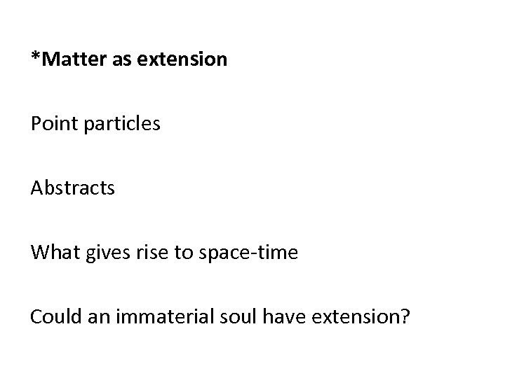 *Matter as extension Point particles Abstracts What gives rise to space-time Could an immaterial