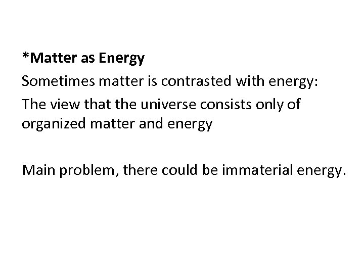 *Matter as Energy Sometimes matter is contrasted with energy: The view that the universe