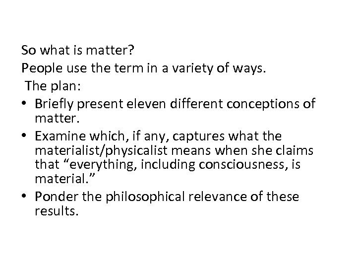 So what is matter? People use the term in a variety of ways. The