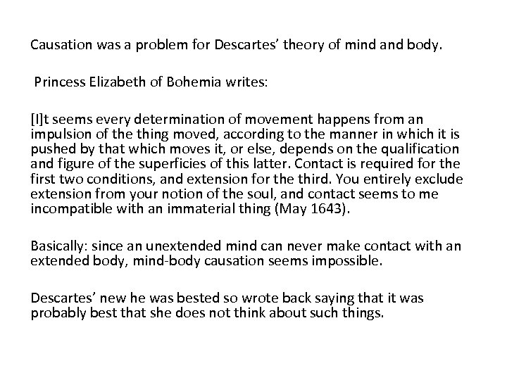 Causation was a problem for Descartes' theory of mind and body. Princess Elizabeth of