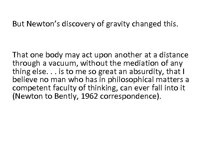 But Newton's discovery of gravity changed this. That one body may act upon another