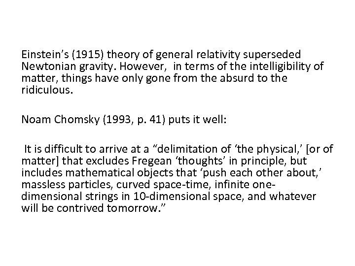 Einstein's (1915) theory of general relativity superseded Newtonian gravity. However, in terms of the