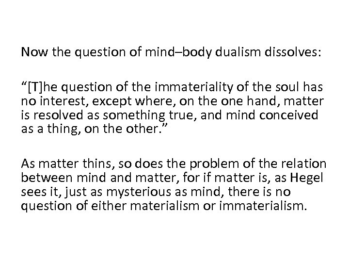 """Now the question of mind–body dualism dissolves: """"[T]he question of the immateriality of"""