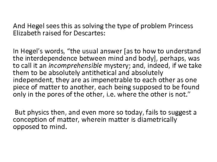 And Hegel sees this as solving the type of problem Princess Elizabeth raised for