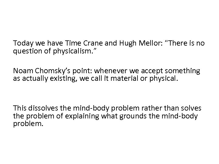 """Today we have Time Crane and Hugh Mellor: """"There is no question of physicalism."""