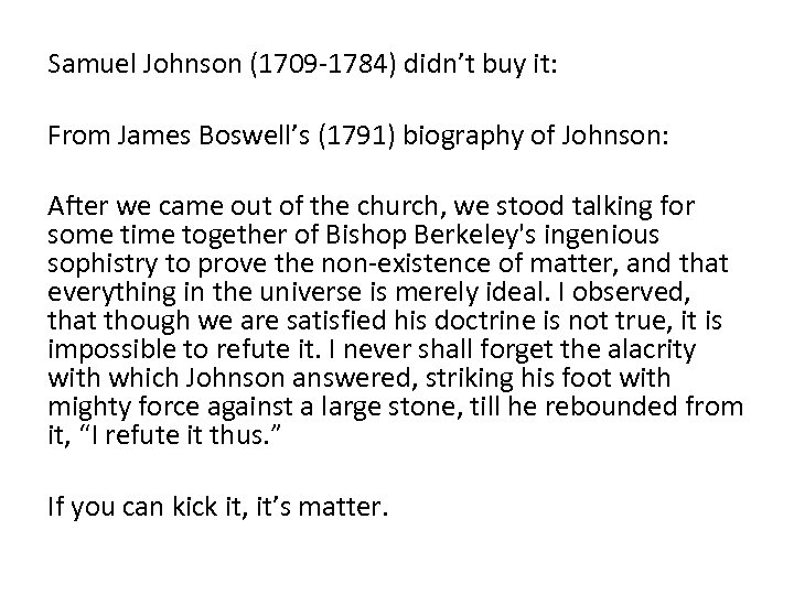 Samuel Johnson (1709 -1784) didn't buy it: From James Boswell's (1791) biography of Johnson: