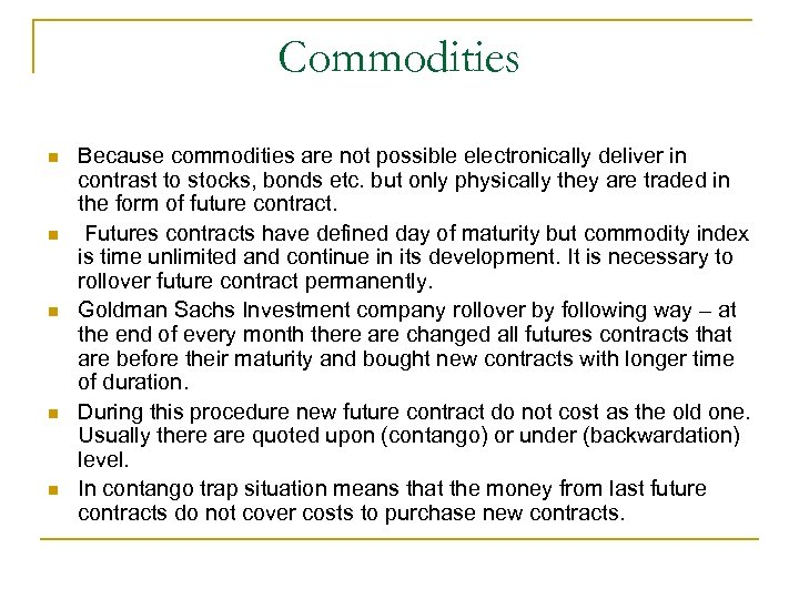Commodities n n n Because commodities are not possible electronically deliver in contrast to